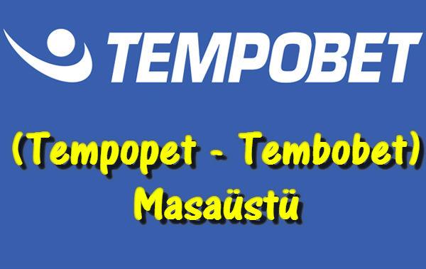 Tempobet Masaüstü, Tempobet Masaüstü Görünümü, Tempopet, Tembobet, Tempobed, Tempobet Desktop